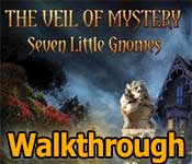the veil of mystery: seven little gnomes walkthrough
