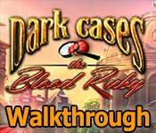 dark cases: the blood ruby walkthrough