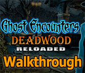 ghost encounters: deadwood reloaded collector's edition walkthrough